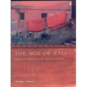 The Age of Kali: Indian Travels & Encounters  by  William Dalrymple