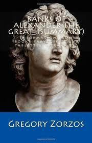Banks of Alexander the Great (summary): Information from books Papyruses signs tablettes ostraka etc Gregory Zorzos