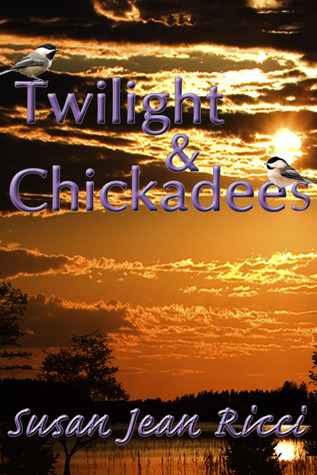 Twilight and Chickadees (Cindys Crusades, #21) Susan Jean Ricci