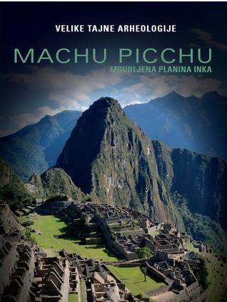 Machu Picchu: Izgubljena planina Inka Francesco Silvestri