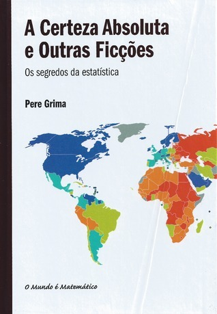 A Certeza Absoluta e Outras Ficções - Os segredos da estatística  by  Pere Grima