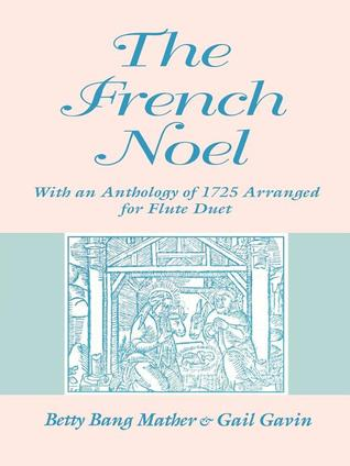 The French Noel: With an Anthology of 1725 Arranged for Flute Duet Betty Bang Mather