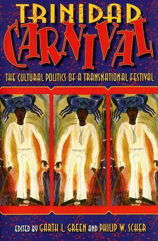 Trinidad Carnival: The Cultural Politics of a Transnational Festival Garth L. Green