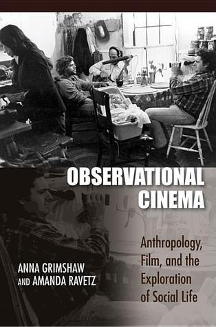 Observational Cinema: Anthropology, Film, and the Exploration of Social Life Anna Grimshaw
