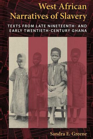 West African Narratives of Slavery: Texts from Late Nineteenth- And Early Twentieth-Century Ghana  by  Sandra E. Greene
