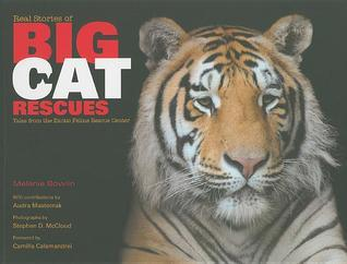 Real Stories of Big Cat Rescues: Tales from the Exotic Feline Rescue Center Melanie Bowlin