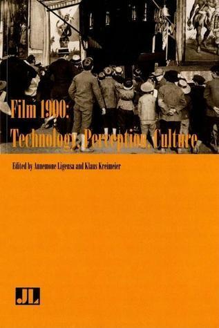 Film 1900: Technology, Perception, Culture  by  Klaus Kreimeier