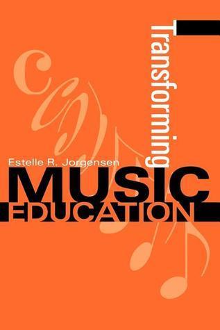 Transforming Music Education  by  Estelle R. Jorgensen