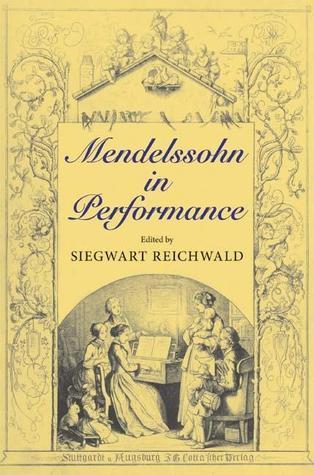 Mendelssohn in Performance  by  Siegwart Reichwald