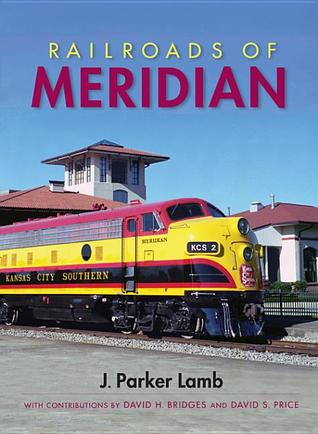 Railroads of Meridian  by  J. Parker Lamb