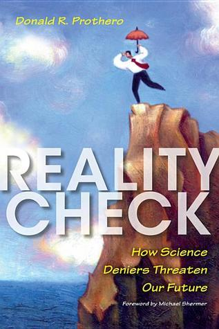 Reality Check: How Science Deniers Threaten Our Future  by  Donald R. Prothero