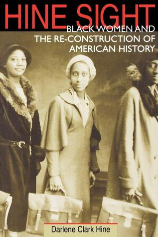 Hine Sight: Black Women and the Re-Construction of American History Darlene Clark Hine