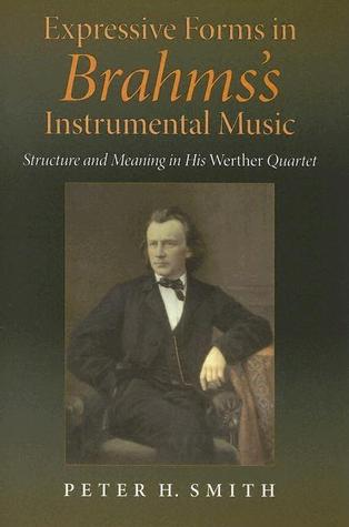 Expressive Forms in Brahmss Instrumental Music: Structure and Meaning in His Werther Quartet  by  Peter Howard Smith