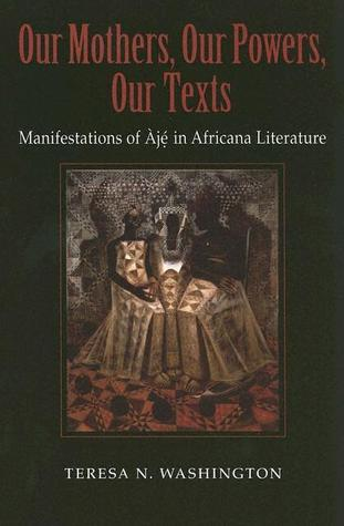 The Architects of Existence: Aje in Yoruba Cosmology, Ontology, and Orature  by  Teresa N. Washington