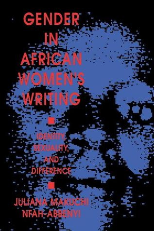 Gender in African Women S Writing: Identity, Sexuality, and Difference Juliana Makuchi Nfah-Abbenyi