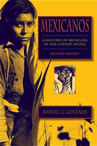 Mexicanos: A History of Mexicans in the United States Manuel G. Gonzales