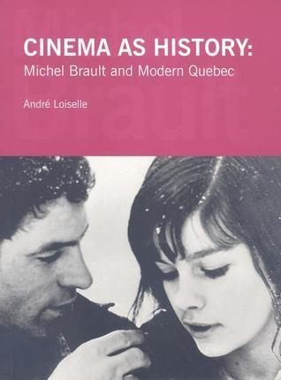 Cinema as History: Michel Brault and Modern Quebec  by  André Loiselle