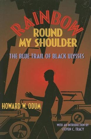 Rainbow Round My Shoulder: The Blue Trail of Black Ulysses Howard W. Odum