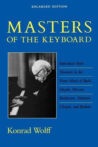 Masters of the Keyboard, Enlarged Edition: Individual Style Elements in the Piano Music of Bach, Haydn, Mozart, Beethoven, Schubert, Chopin, and Brahms Konrad Wolff