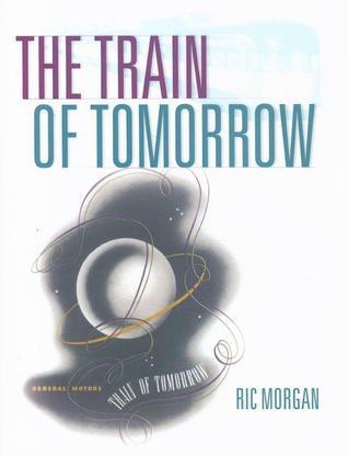 The Train of Tomorrow  by  Ric Morgan