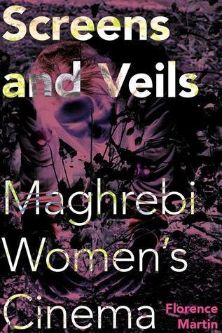 Screens and Veils: Maghrebi Womens Cinema  by  Florence Martin