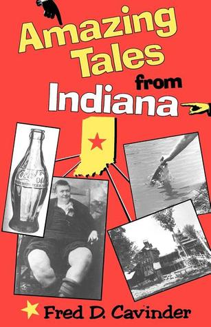 Indianas Believe It or Not Fred D. Cavinder