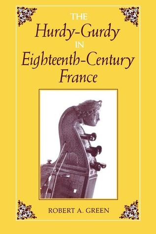 The Hurdy-Gurdy in Eighteenth-Century France  by  Robert A. Green