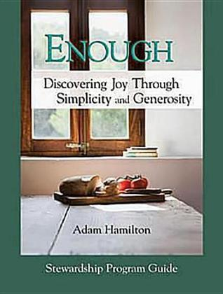 Enough Stewardship Program Guide: Discovering Joy Through Simplicity and Generosity [With DVD ROM]  by  Adam Hamilton