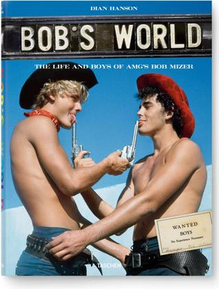 Bobs World: The Life and Boys of A.M.G.s Bob Mizer Dian Hanson