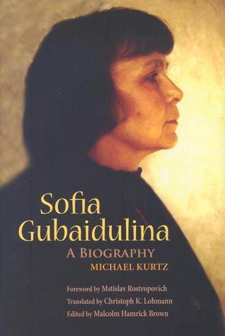 Sofia Gubaidulina: A Biography Michael Kurtz
