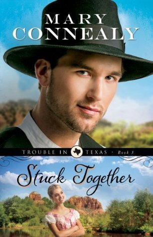 Stuck Together (Trouble in Texas, #3) Mary Connealy