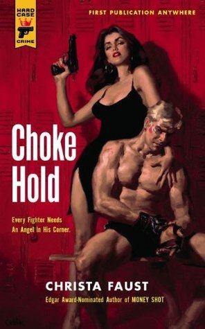 Choke Hold (Hard Case Crime, #104)  by  Christa Faust