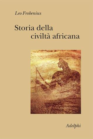 Storia della civiltà africana  by  Leo Frobenius