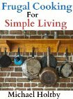 Frugal Cooking for Simple Living (90+ Recipes)  by  Michael Holtby