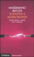 Scientisti e antiscientisti: Perché scienza e società non si capiscono Massimiano Bucchi