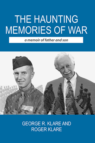 The Haunting Memories of War: A Memoir of Father and Son George R Klare