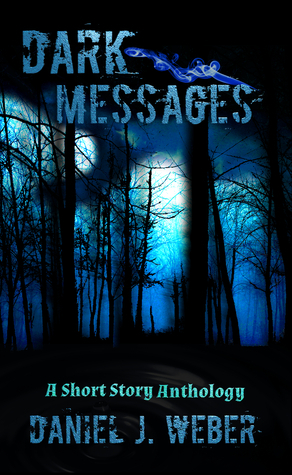 Dark Messages  by  Daniel J. Weber