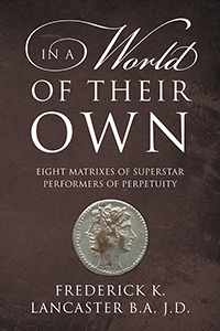 In A World Of Their Own :Eight Matrixes of Superstar Performers of Perpetuity  by  Frederick K. Lancaster