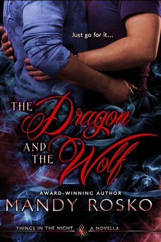 The Dragon And The Wolf (Things in the Night, #1.5)  by  Mandy Rosko