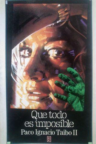 Que todo es imposible Paco Ignacio Taibo II