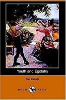 Youth And Egolatry  by  Pío Baroja