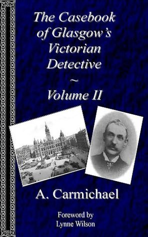 The Casebook of Glasgows Victorian Detective - Volume II  by  A. Carmichael