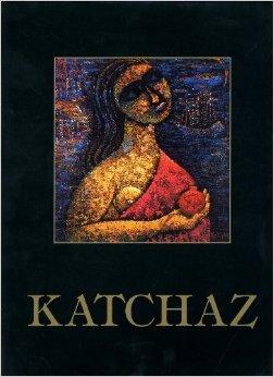 Katchaz: Paintings Drawings Monotypes  by  Satenik Kechejian