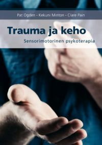 Trauma and the Body: A Sensorimotor Approach to Psychotherapy (Norton Series on Interpersonal Neurobiology) Kekuni Minton