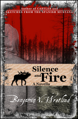 Silence and Fire  by  Benjamin X. Wretlind