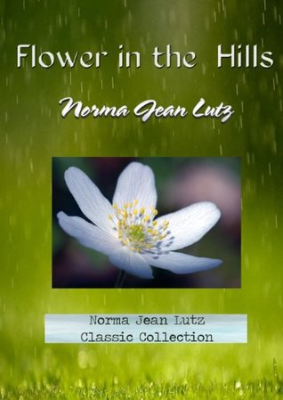 Flower in the Hills (Norma Jean Lutz Classic Collection) NormaJean Lutz