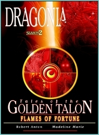 Flames of Fortune (Dragonia: Tales of the Golden Talon, #2) Robert Anton