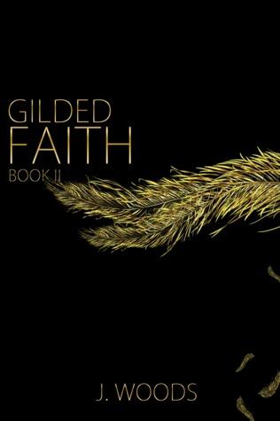 Gilded Faith  by  J.  Woods