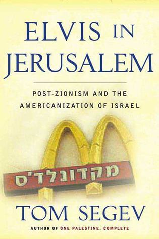Elvis in Jerusalem: Post-Zionism and the Americanization of Israel  by  Tom Segev