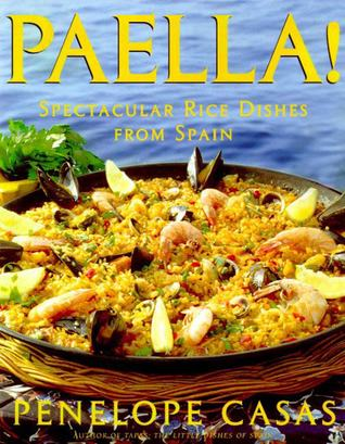 Paella!: Spectacular Rice Dishes From Spain Penelope Casas